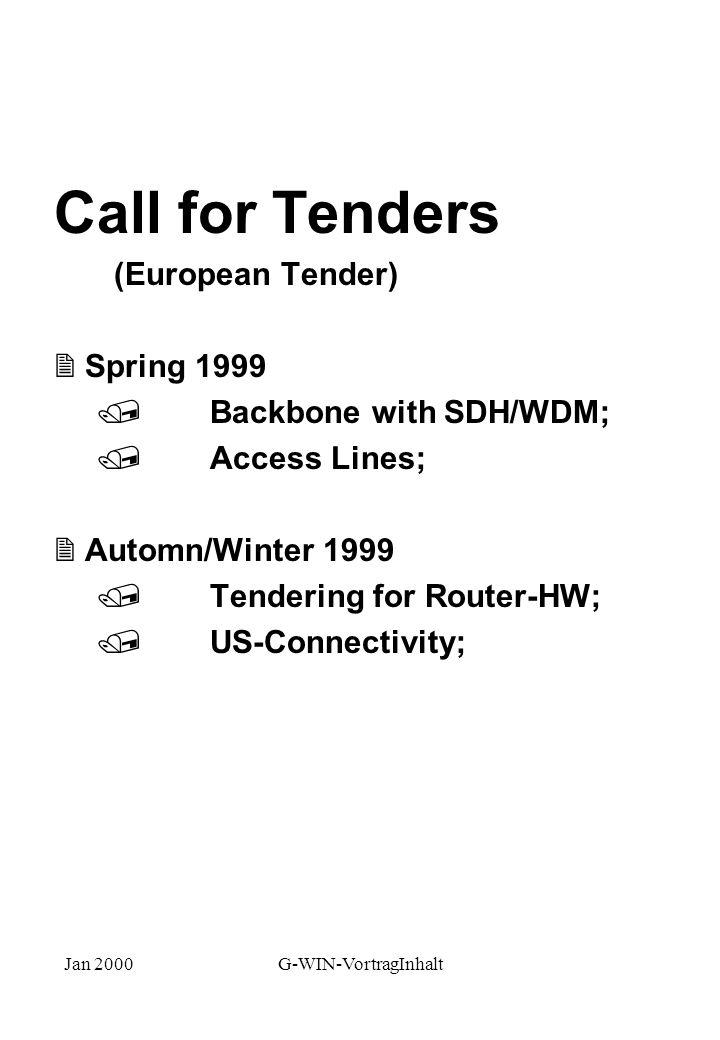 Jan 2000G-WIN-VortragInhalt Call for Tenders (European Tender) 2 Spring 1999 /Backbone with SDH/WDM; / Access Lines; 2 Automn/Winter 1999 / Tendering