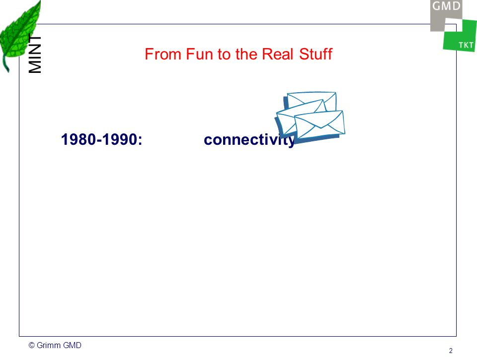 © Grimm GMD 2 From Fun to the Real Stuff 1980-1990: connectivity