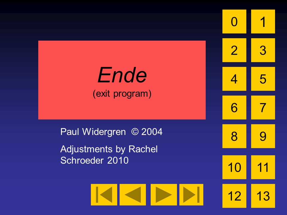 Ende (exit program) Paul Widergren © 2004 Adjustments by Rachel Schroeder 2010 0 2 1 3 4 6 5 7 89 1011 1213