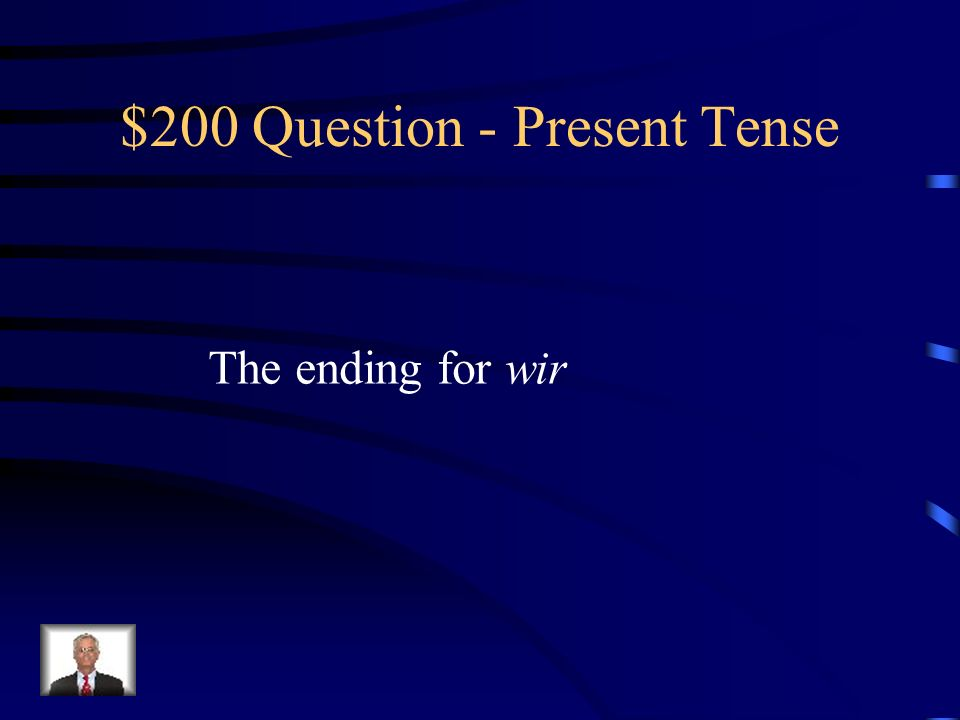 $100 Answer – Present Tense Was ist….e