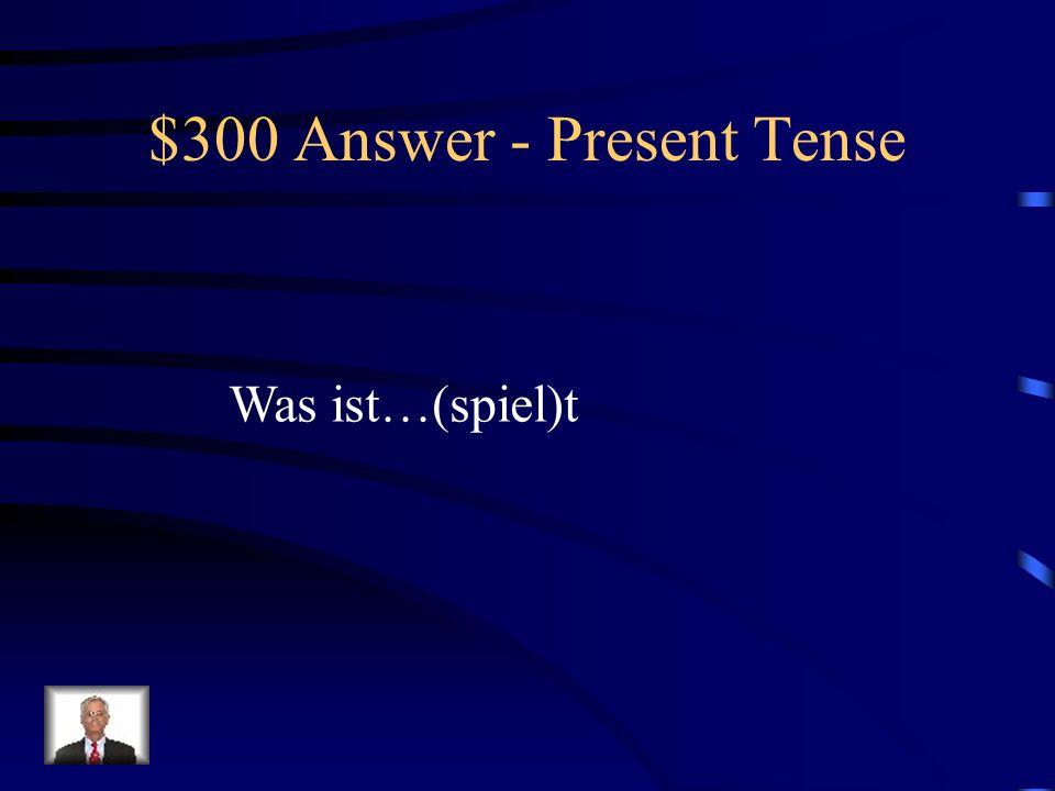 $300 Question - Present Tense Er spiel_____ Fußball.