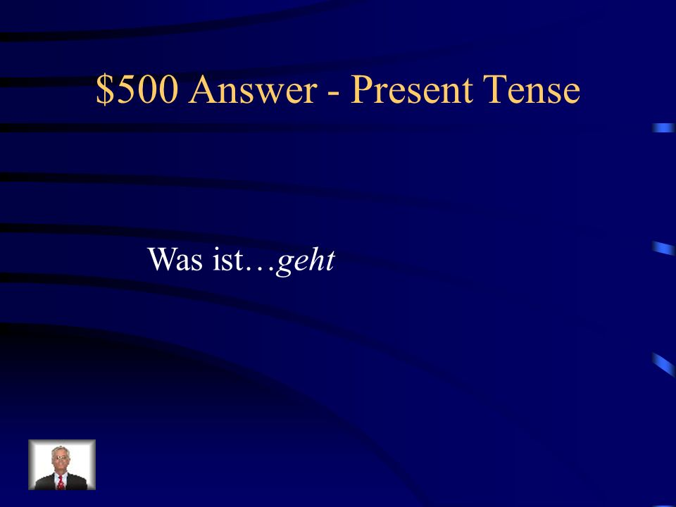 $500 Question - Present Tense Present tense form of gehen for ihr