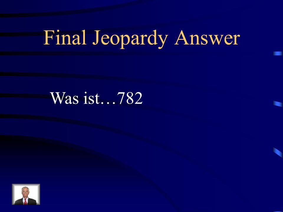 Final Jeopardy Wie schreibt man (in numbers) siebenhundertzweiundachtzig?