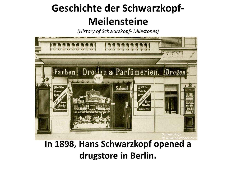 Geschichte der Schwarzkopf- Meilensteine (History of Schwarzkopf- Milestones) In 1898, Hans Schwarzkopf opened a drugstore in Berlin.