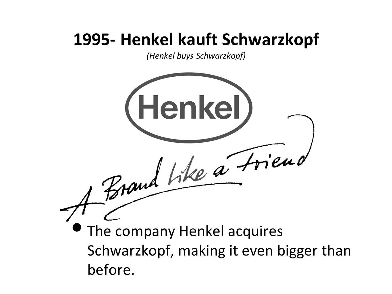1995- Henkel kauft Schwarzkopf (Henkel buys Schwarzkopf) The company Henkel acquires Schwarzkopf, making it even bigger than before.