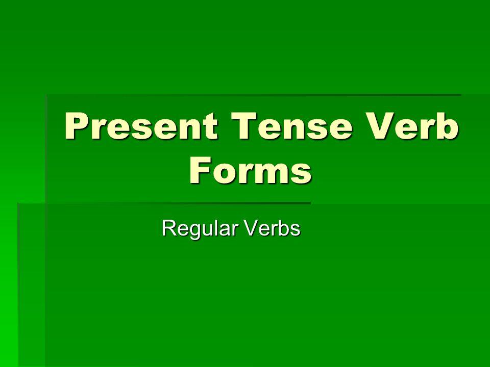 Present Tense Verb Forms Regular Verbs