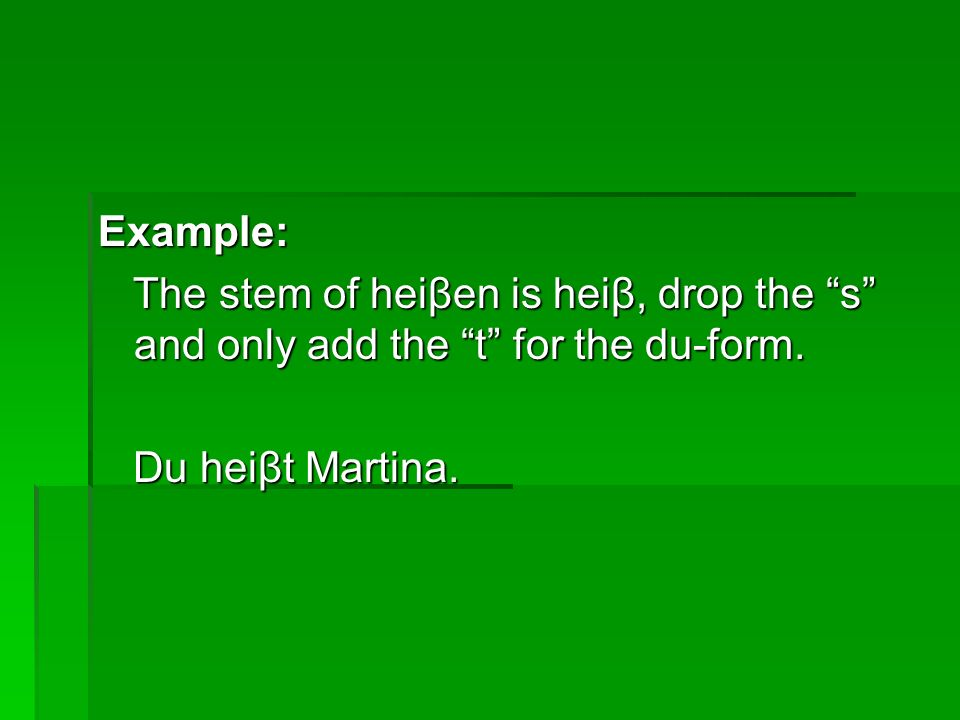 Example: The stem of heiβen is heiβ, drop the s and only add the t for the du-form. The stem of heiβen is heiβ, drop the s and only add the t for the