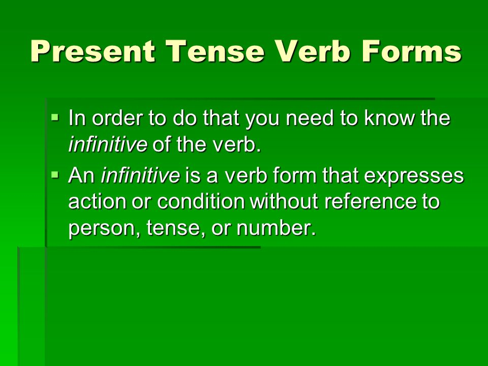 Present Tense Verb Forms In order to do that you need to know the infinitive of the verb. In order to do that you need to know the infinitive of the v