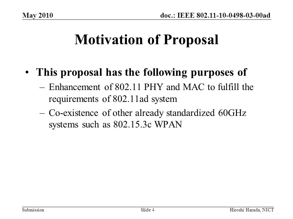 doc.: IEEE 802.11-10-0498-03-00ad Submission Presentation Outline Section 1: PHY Proposal for 802.11ad –Overview of the Proposed 802.11ad PHY –Channelization –Modulation and Coding –Common Mode Signaling –SC PHY Frame Format –OFDM PHY Frame Format –PHY Simulation Results Section 2: MAC Proposal for 802.11ad –Overview of the proposed 802.11ad MAC –Enhanced MAC –Co-existence –MAC Simulation Results May 2010 Hiroshi Harada, NICTSlide 5