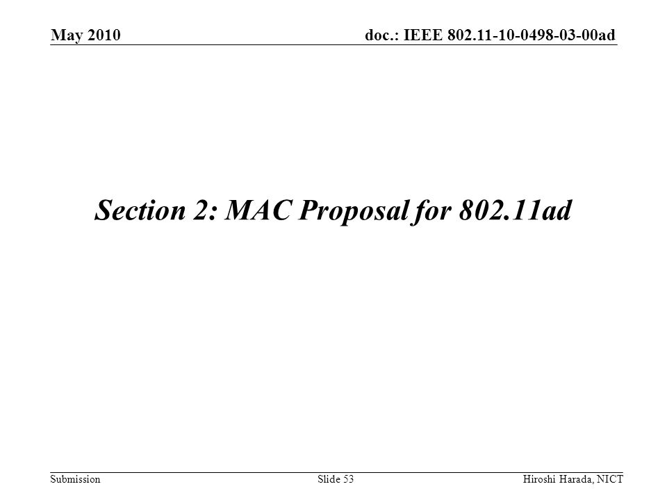 doc.: IEEE 802.11-10-0498-03-00ad Submission Section 2: MAC Proposal for 802.11ad May 2010 Hiroshi Harada, NICTSlide 53