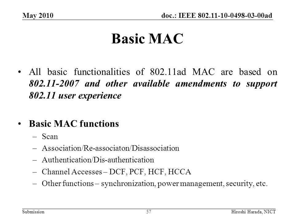 doc.: IEEE 802.11-10-0498-03-00ad Submission Basic MAC All basic functionalities of 802.11ad MAC are based on 802.11-2007 and other available amendmen