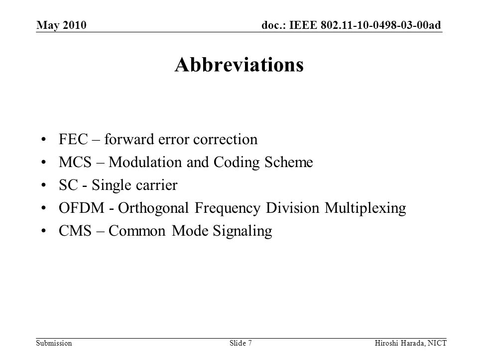 doc.: IEEE 802.11-10-0498-03-00ad Submission Enhanced MAC Enhanced MAC is designed to achieve very high throughput (>1Gbps), directivity support, coexistence with other 60GHz systems and QoS improvement Enhanced MAC functions 1.Very High Throughput Achievement Contention-Free Period (CFP) Scheduling Enhanced data transmission in CFP –Frame aggregation & Aggregation-ACK –Bi-directional aggregation with ACK 2.Directivity Support Directional association Beamforming 3.Co-existence Support Co-existence among homogeneous systems Co-existence among heterogeneous systems 58 May 2010 Hiroshi Harada, NICT
