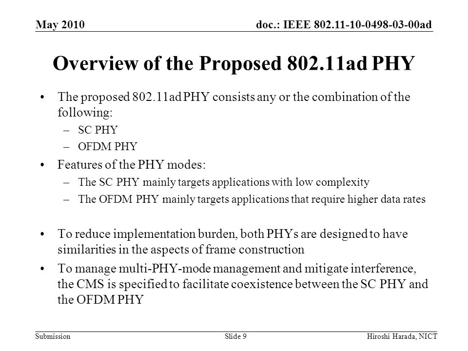 doc.: IEEE 802.11-10-0498-03-00ad Submission Generic Frame Format The following slides show the components of the SC PHY and OFDM PHY frames –PLCP preamble –SIGNAL –DATA The modulation and coding schemes used in respective components are given The generic frame format for SC PHY and OFDM PHY are the same –PLCP preamble structure for SC PHY and OFDM PHY are the same –SIGNAL field structure for SC PHY and OFDM PHY are the same May 2010 Hiroshi Harada, NICTSlide 20