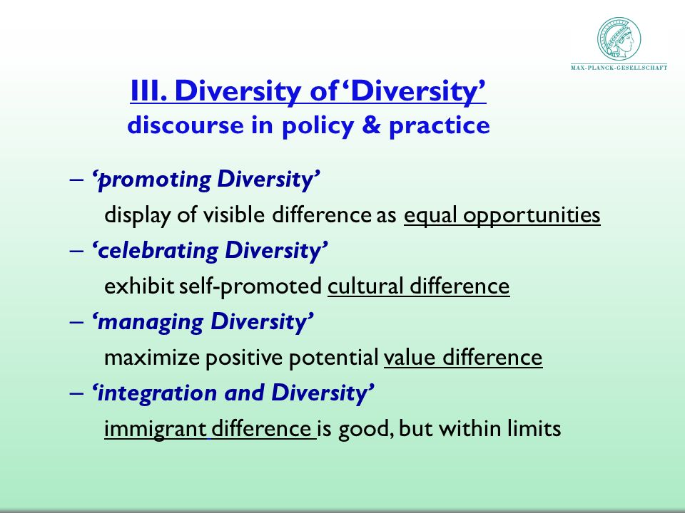 III. Diversity of Diversity discourse in policy & practice – promoting Diversity display of visible difference as equal opportunities – celebrating Di