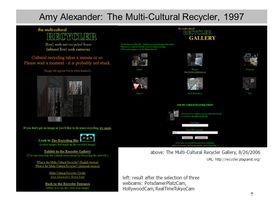 7 Amy Alexander: The Multi-Cultural Recycler, 1997 left: result after the selection of three webcams: PotsdamerPlatzCam, HollywoodCam, RealTimeTokyoCam above: The Multi-Cultural Recycler Gallery, 8/26/2006 URL: