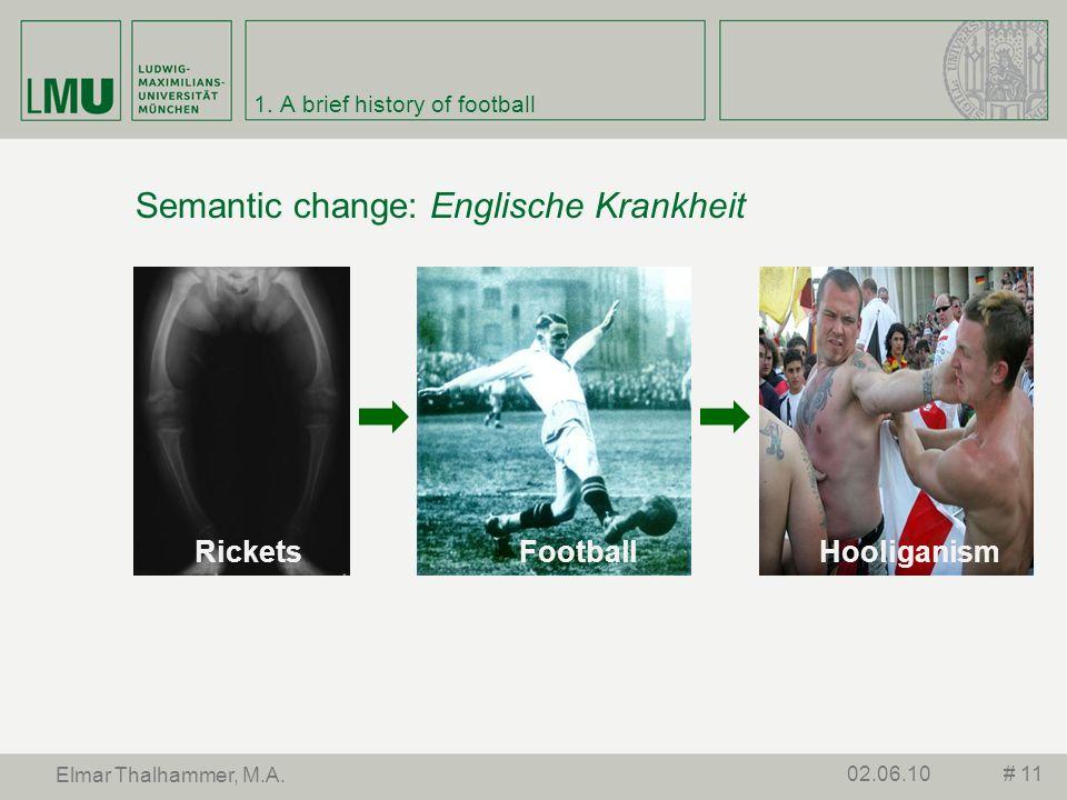 1. A brief history of football Semantic change: Englische Krankheit # 1102.06.10 Elmar Thalhammer, M.A. RicketsFootballHooliganism
