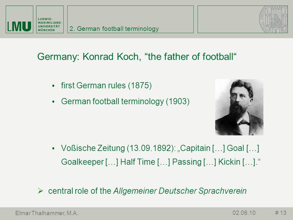 2. German football terminology Germany: Konrad Koch, the father of football first German rules (1875) German football terminology (1903) Voßische Zeit