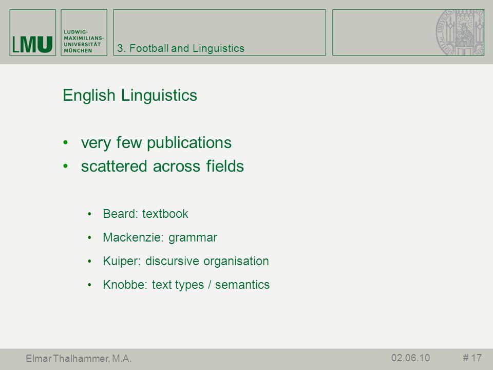 3. Football and Linguistics English Linguistics very few publications scattered across fields Beard: textbook Mackenzie: grammar Kuiper: discursive or