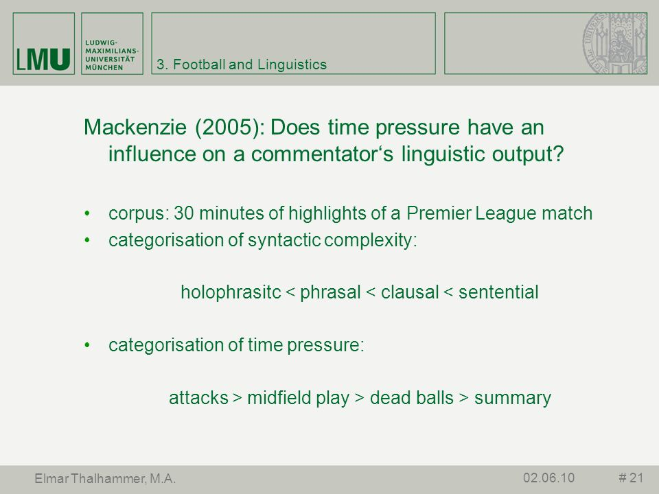 3. Football and Linguistics Mackenzie (2005): Does time pressure have an influence on a commentators linguistic output? corpus: 30 minutes of highligh