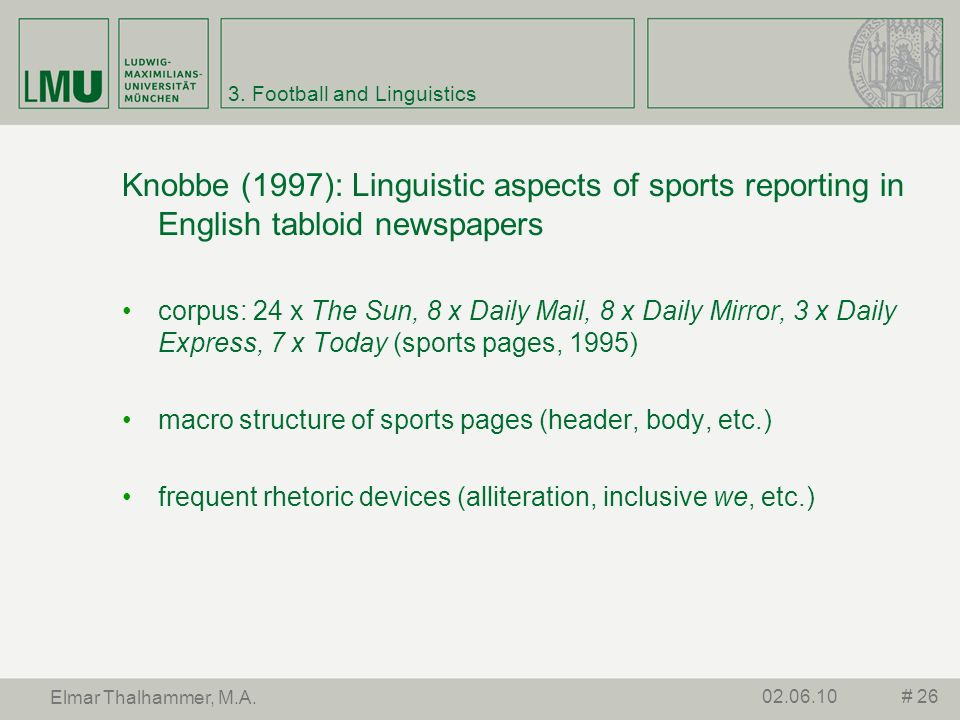 3. Football and Linguistics Knobbe (1997): Linguistic aspects of sports reporting in English tabloid newspapers corpus: 24 x The Sun, 8 x Daily Mail,