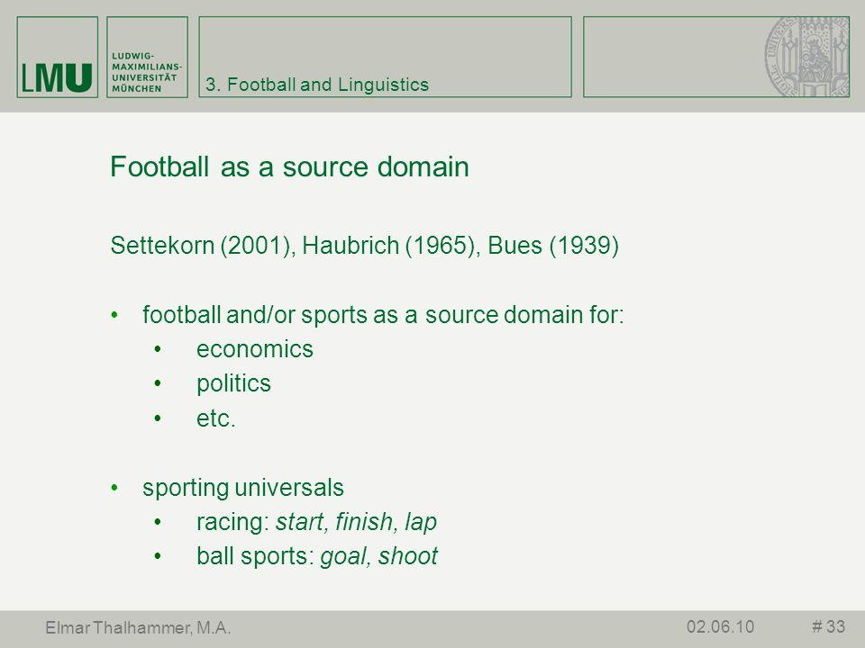 3. Football and Linguistics Football as a source domain Settekorn (2001), Haubrich (1965), Bues (1939) football and/or sports as a source domain for: