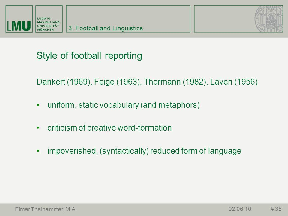 3. Football and Linguistics Style of football reporting Dankert (1969), Feige (1963), Thormann (1982), Laven (1956) uniform, static vocabulary (and me