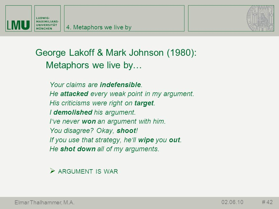 4. Metaphors we live by George Lakoff & Mark Johnson (1980): Metaphors we live by… Your claims are indefensible. He attacked every weak point in my ar