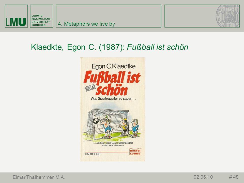 4. Metaphors we live by Klaedkte, Egon C. (1987): Fußball ist schön # 4802.06.10 Elmar Thalhammer, M.A.
