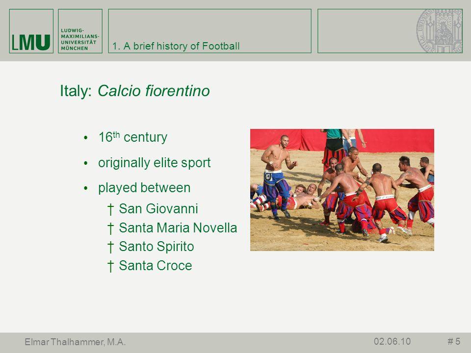 1. A brief history of Football Italy: Calcio fiorentino 16 th century originally elite sport played between San Giovanni Santa Maria Novella Santo Spi
