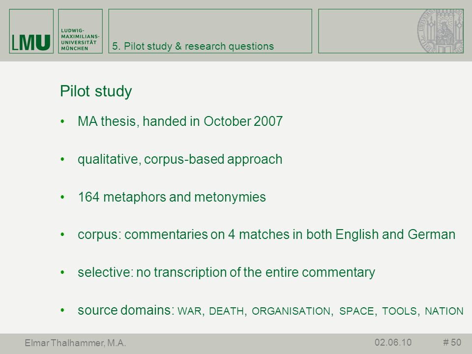 5. Pilot study & research questions Pilot study # 5002.06.10 Elmar Thalhammer, M.A. MA thesis, handed in October 2007 qualitative, corpus-based approa