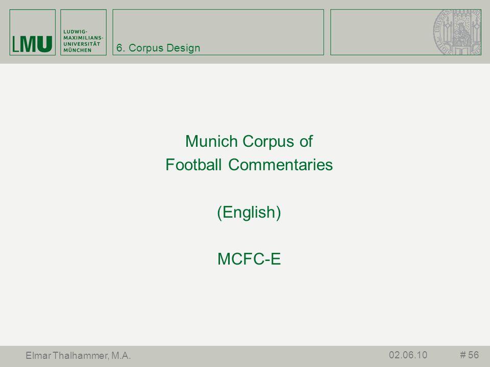 6. Corpus Design Munich Corpus of Football Commentaries (English) MCFC-E # 5602.06.10 Elmar Thalhammer, M.A.