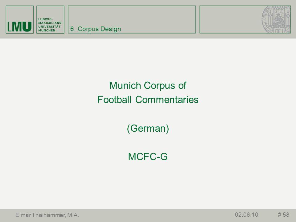 6. Corpus Design Munich Corpus of Football Commentaries (German) MCFC-G # 5802.06.10 Elmar Thalhammer, M.A.