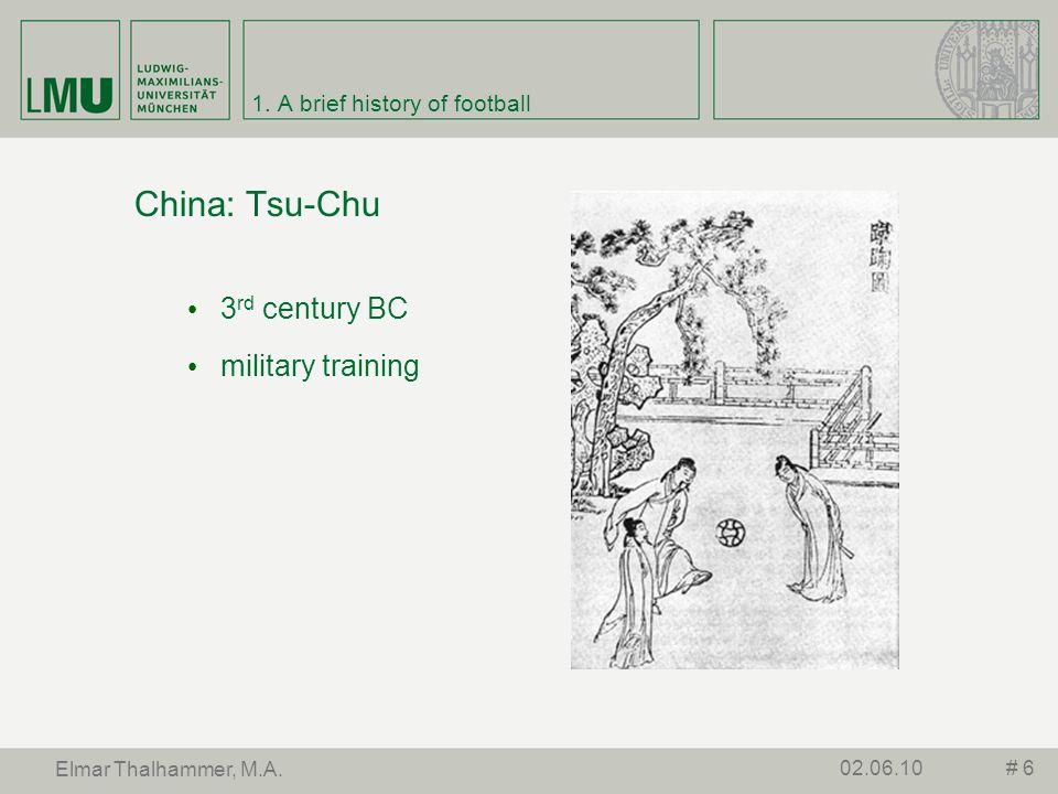 1. A brief history of football China: Tsu-Chu 3 rd century BC military training # 602.06.10 Elmar Thalhammer, M.A.