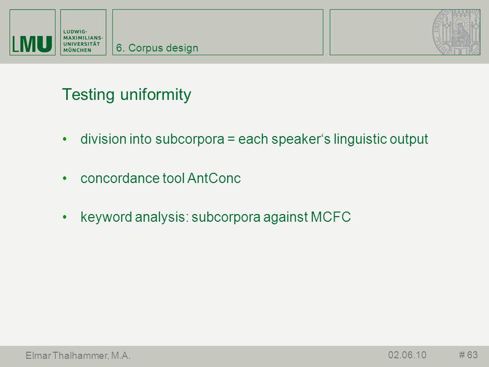 6. Corpus design Testing uniformity division into subcorpora = each speakers linguistic output concordance tool AntConc keyword analysis: subcorpora a