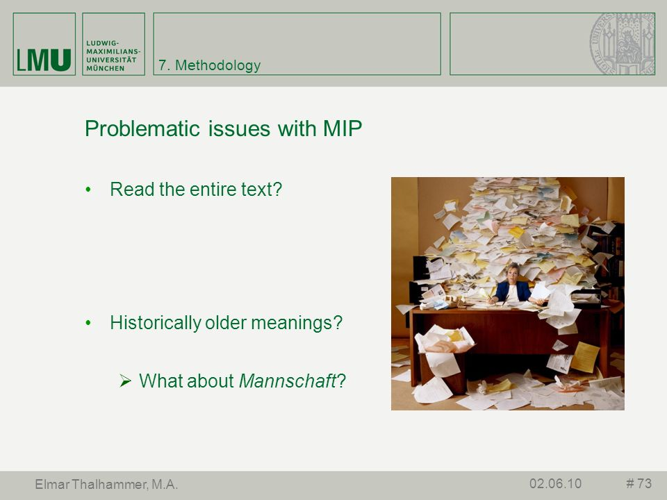 7. Methodology Problematic issues with MIP Read the entire text? Historically older meanings? What about Mannschaft? # 7302.06.10 Elmar Thalhammer, M.
