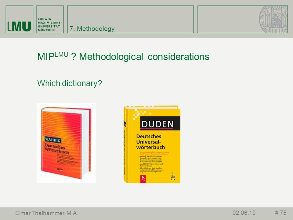 7. Methodology MIP LMU ? Methodological considerations Which dictionary? # 7502.06.10 Elmar Thalhammer, M.A.