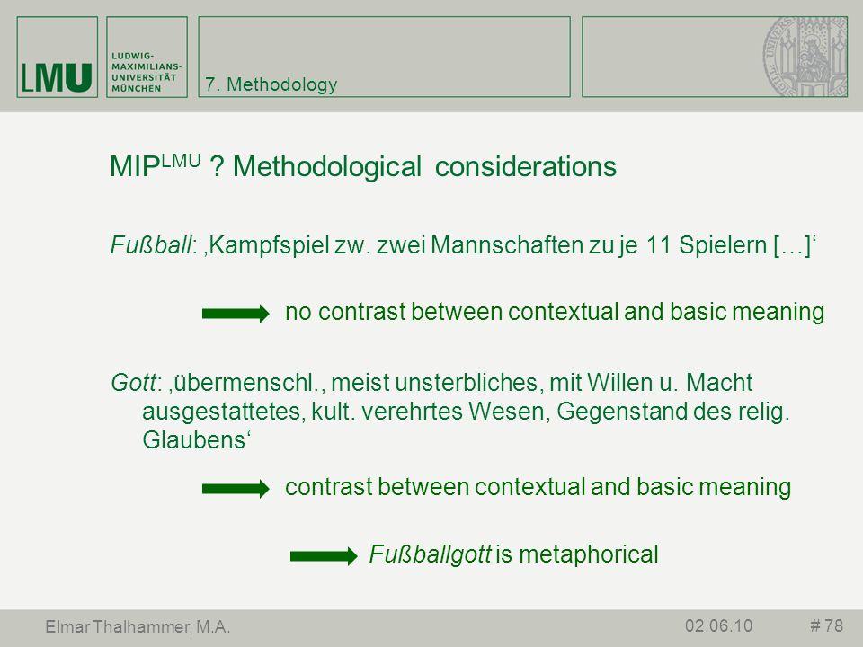 7. Methodology MIP LMU ? Methodological considerations Fußball: Kampfspiel zw. zwei Mannschaften zu je 11 Spielern […] Gott: übermenschl., meist unste