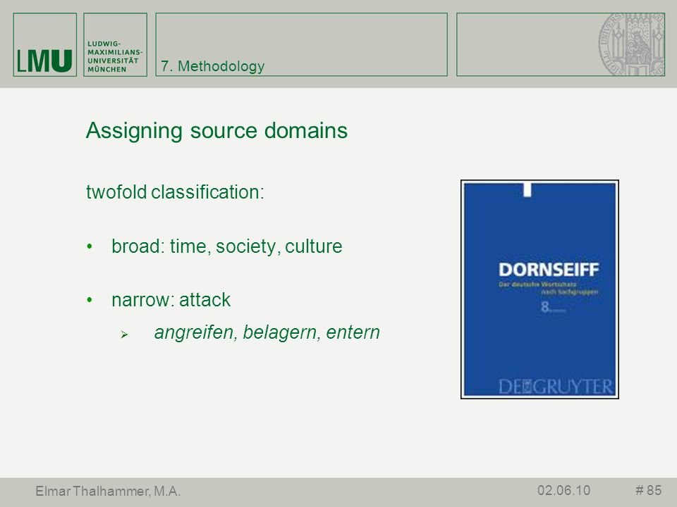 7. Methodology Assigning source domains twofold classification: broad: time, society, culture narrow: attack angreifen, belagern, entern # 8502.06.10