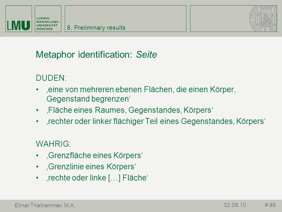 8. Preliminary results Metaphor identification: Seite DUDEN: eine von mehreren ebenen Flächen, die einen Körper, Gegenstand begrenzen Fläche eines Rau