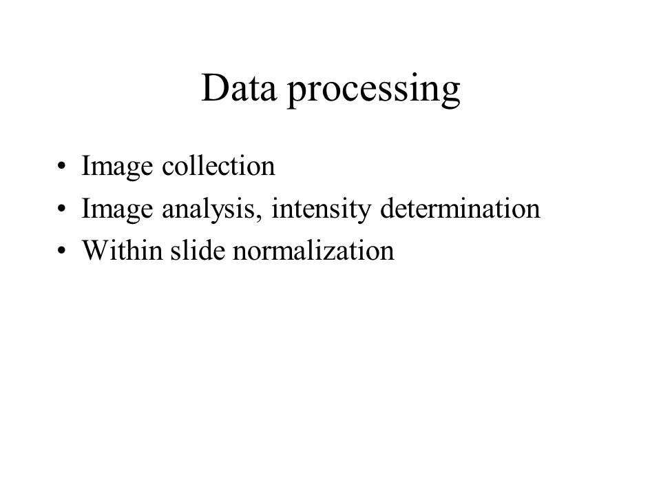Data processing Image collection Image analysis, intensity determination Within slide normalization