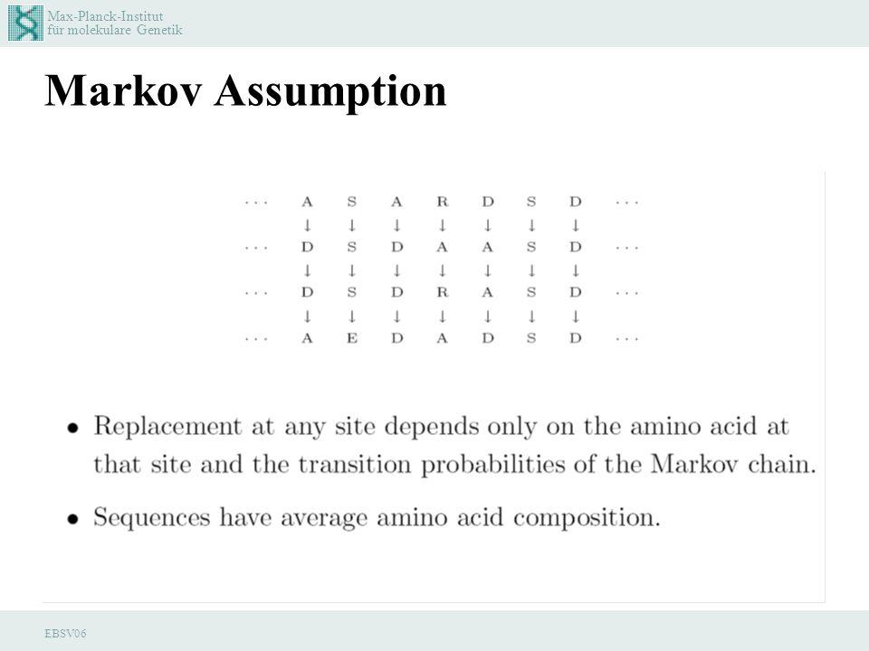 Max-Planck-Institut für molekulare Genetik EBSV06 Markov Assumption