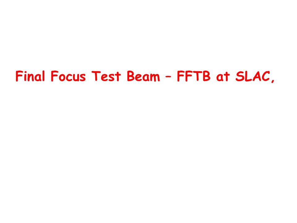 Final Focus Test Beam – FFTB at SLAC,