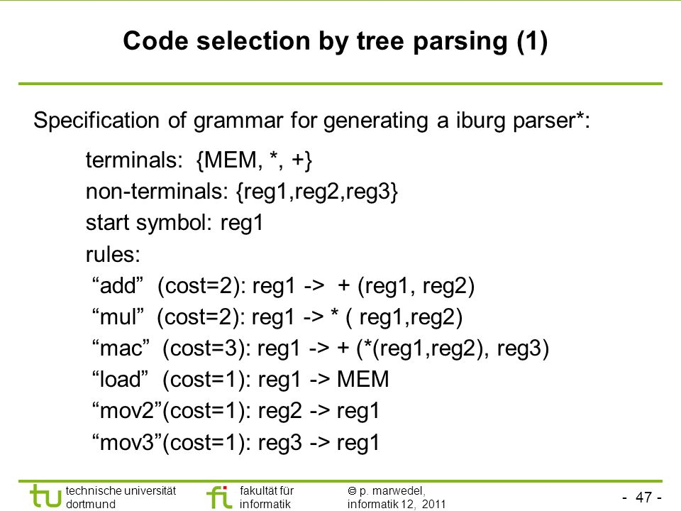 - 46 - technische universität dortmund fakultät für informatik p. marwedel, informatik 12, 2011 Code selection = covering DFGs ** + MEM load mul add m