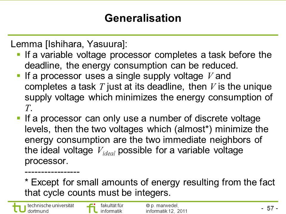 - 56 - technische universität dortmund fakultät für informatik p. marwedel, informatik 12, 2011 Observations A minimum energy consumption is achieved