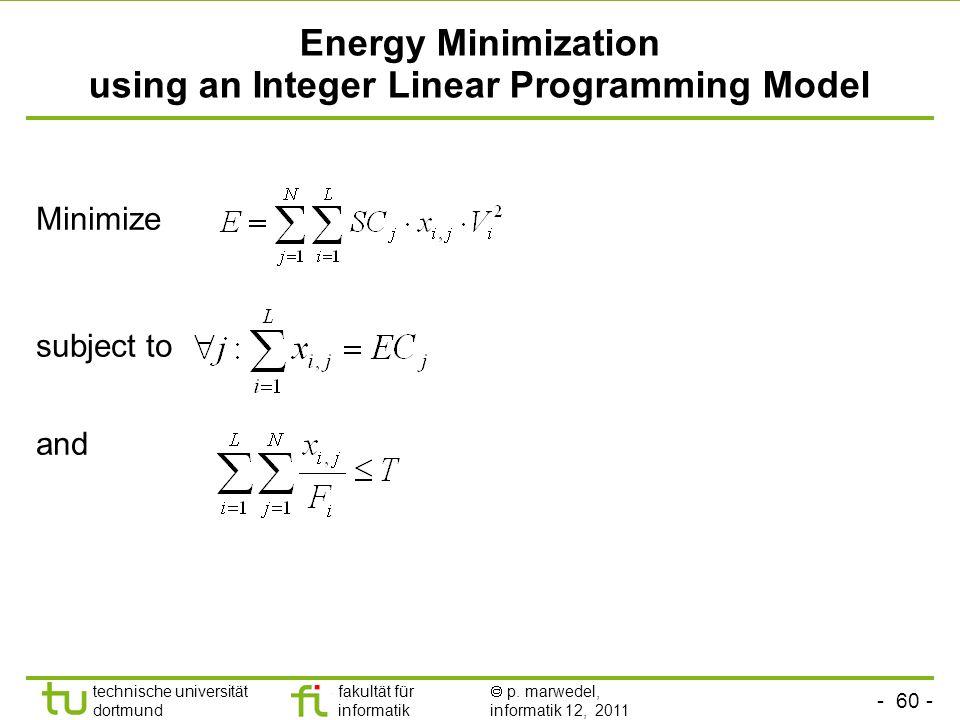 - 59 - technische universität dortmund fakultät für informatik p. marwedel, informatik 12, 2011 Designing an ILP model Simplifying assumptions of the