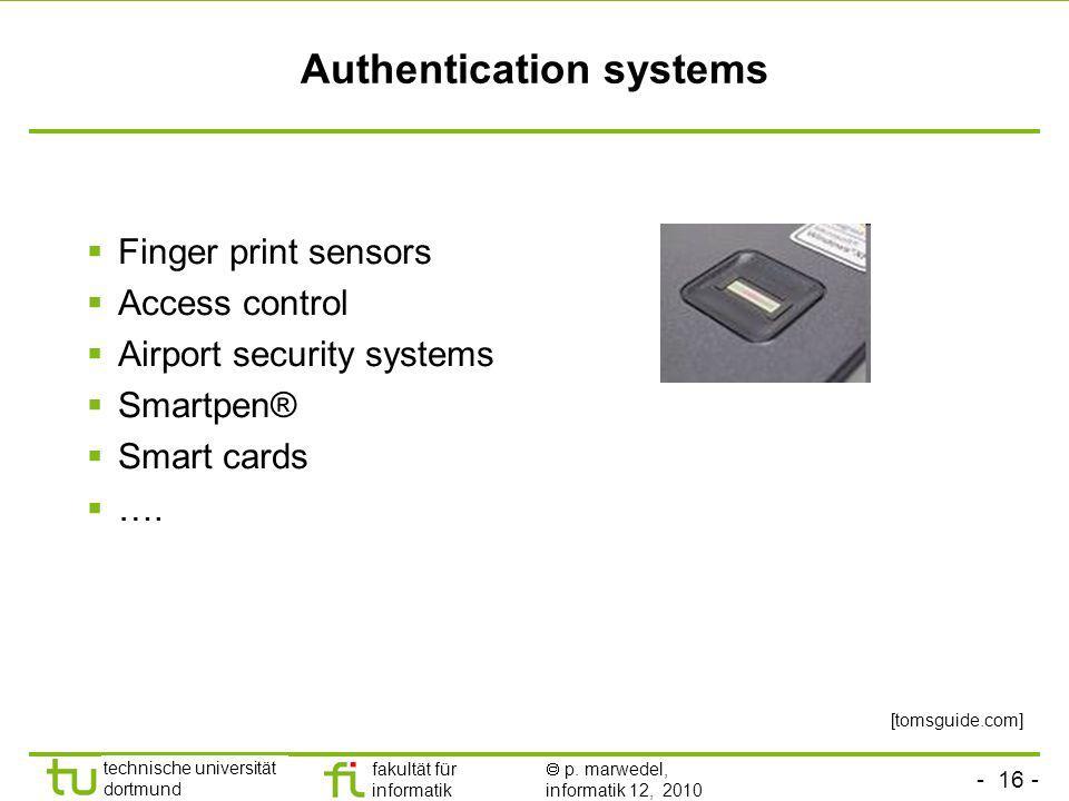 - 16 - technische universität dortmund fakultät für informatik p. marwedel, informatik 12, 2010 Authentication systems Finger print sensors Access con