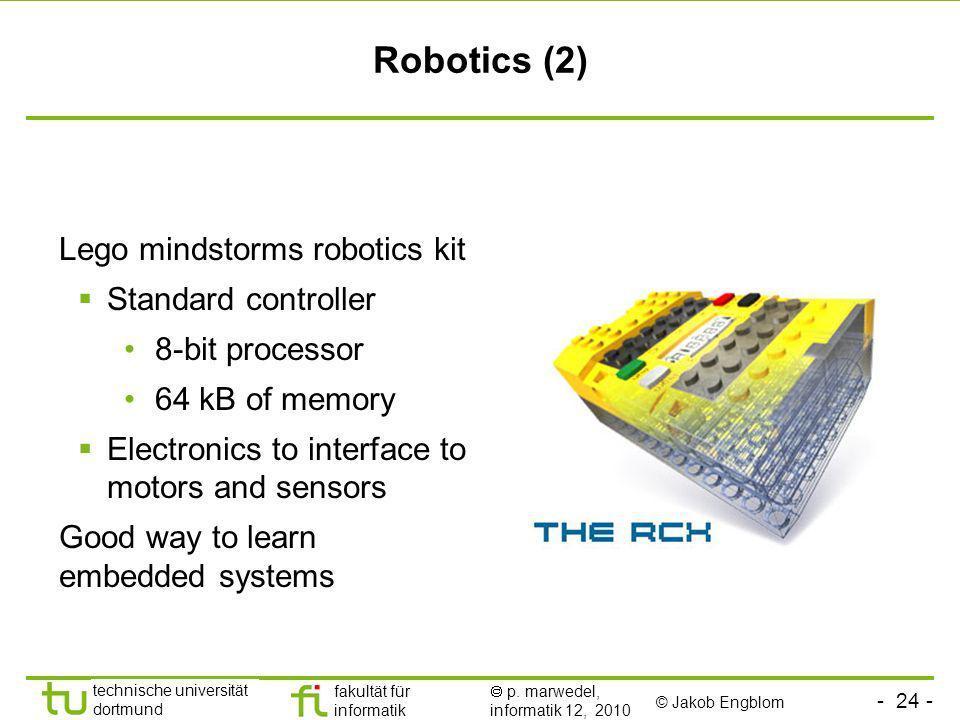- 24 - technische universität dortmund fakultät für informatik p. marwedel, informatik 12, 2010 Robotics (2) Lego mindstorms robotics kit Standard con