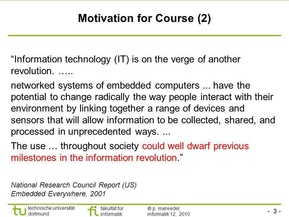 - 3 - technische universität dortmund fakultät für informatik p. marwedel, informatik 12, 2010 Motivation for Course (2) Information technology (IT) i