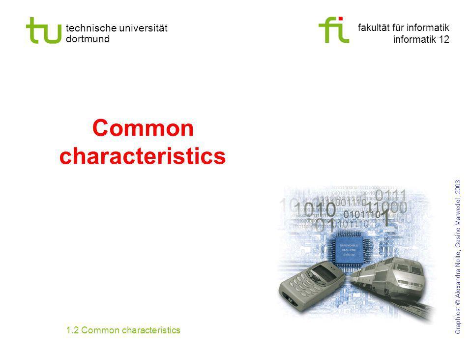 fakultät für informatik informatik 12 technische universität dortmund Common characteristics Graphics: © Alexandra Nolte, Gesine Marwedel, 2003 1.2 Co