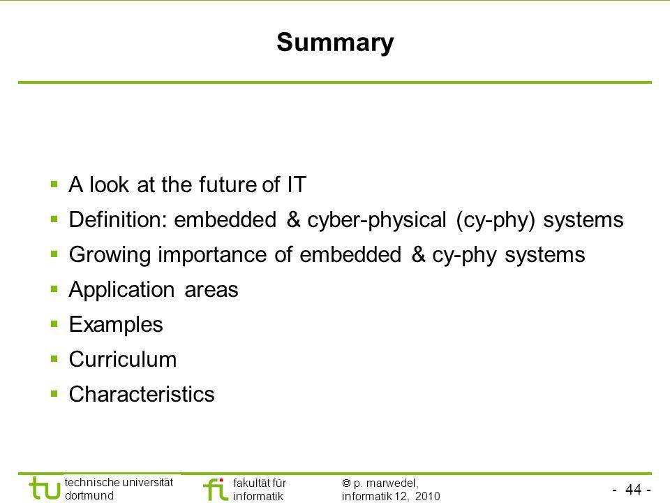 - 44 - technische universität dortmund fakultät für informatik p. marwedel, informatik 12, 2010 Summary A look at the future of IT Definition: embedde